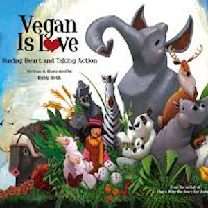 Book Review: Vegan Is Love by Ruby Roth