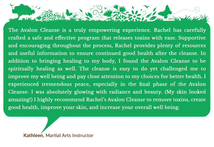 Holistic Living With Rachel Avalon Testimonials The Avalon Cleanse Kathleen