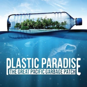 Documentary: Plastic Paradise: The Great Pacific Garbage Patch