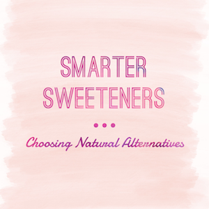 Smarter Sweeteners – Choosing Natural Alternatives