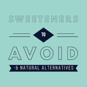 Sweeteners to Avoid & Natural Alternatives