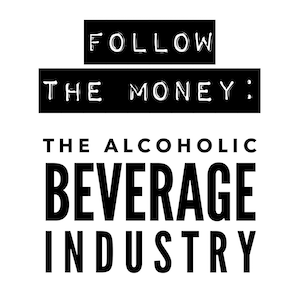Follow the Money: The Alcoholic Beverage Industry