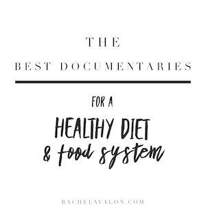 List best documentaries healthy diet and food system Rachelavalon.com